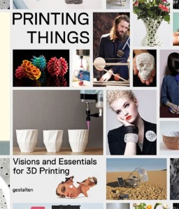 Image- Cover of Printing Things: Visions and Essentials for 3D Printing.