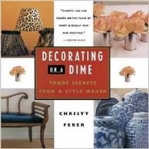 Image: Christy Ferer, Decorating on a Dime. Flowers we love